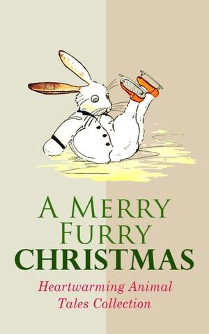 A Merry Furry Christmas: Heartwarming Animal Tales Collection: The Cricket on the Hearth, The Tailor of Gloucester, Voyages of Doctor Dolittle, The Wind in the Willows, The Wonderful Wizard of OZ, The Nutcracker and the Mouse King, Cat & Dog Stories, Black Beauty