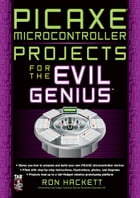 PICAXE Microcontroller Projects for the Evil Genius by Ron Hackett