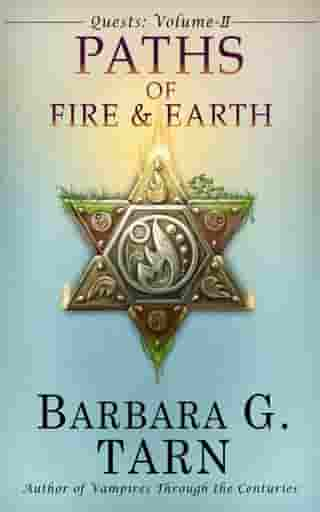 Quests Volume Two: The Paths of Fire and Earth by Barbara G.Tarn