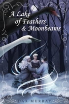 A Lake of Feathers and Moonbeams by Dax Murray