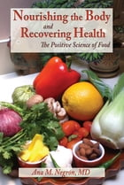Nourishing the Body and Recovering Health: The Positive Science of Food by Ana M. Negrón, MD