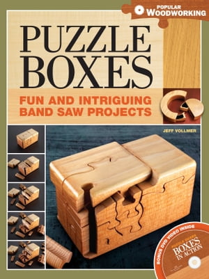 Puzzle Boxes: Fun and Intriguing Bandsaw Projects by Jeff Vollmer