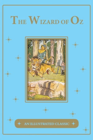 The Wonderful Wizard of Oz: An Illustrated Classic by L. Frank Baum