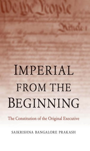Imperial from the Beginning The Constitution of the Original Executive
