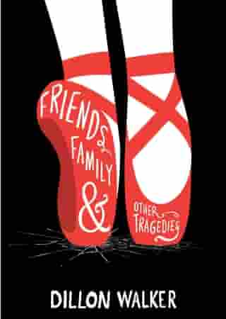 Friends, Family, And Other Tragedies by Dillon Walker