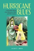 Hurricane Blues: A Surrealist Tale of Love Between a Man and his Country by Scott Ibex