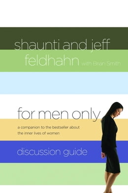 Book For Men Only Discussion Guide: A Companion to the Bestseller About the Inner Lives of Women by Jeff Feldhahn