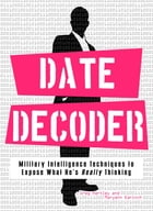 Date Decoder: Military Intelligence Techniques to Expose What What He's Really Thinking by Gary Hartley