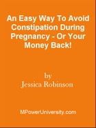 An Easy Way To Avoid Constipation During Pregnancy - Or Your Money Back! by Editorial Team Of MPowerUniversity.com