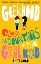 Geekhood: Close Encounters of the Girl Kind by Andy Robb