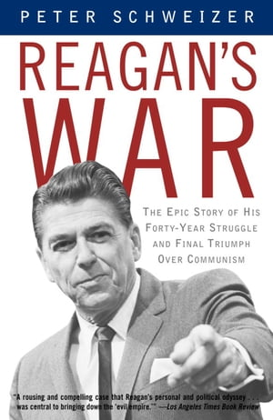 Reagan's War The Epic Story of His Forty-Year Struggle and Final Triumph Over Communism
