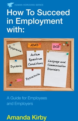 Book How to Succeed in Employment with Specific Learning Difficulties: A Guide for Employees and… by Amanda Kirby