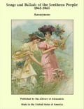 Songs and Ballads of the Southern People: 1861-1865