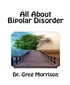 All About Bipolar Disorder by Dr.Greg Morrison