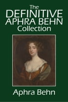 The Definitive Aphra Behn Collection: Her Fiction, Poetry, and Drama by Aphra Behn