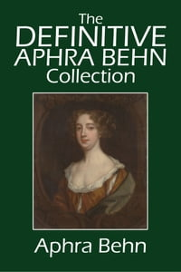 The Definitive Aphra Behn Collection: Her Fiction, Poetry, and Drama
