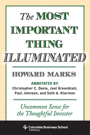The Most Important Thing Illuminated Uncommon Sense for the Thoughtful Investor