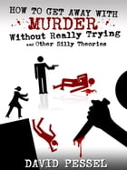 How to Get Away with Murder without Really Trying by David Pessel