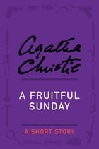 A Fruitful Sunday: A Short Story by Agatha Christie