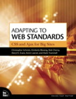 Book Adapting to Web Standards: CSS and Ajax for Big Sites by Christopher Schmitt