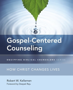 Gospel-Centered Counseling How Christ Changes Lives