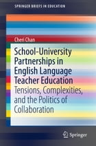 School-University Partnerships in English Language Teacher Education: Tensions, Complexities, and the Politics of Collaboration by Cheri Chan