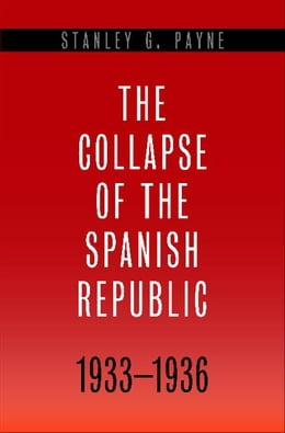 Book The Collapse of the Spanish Republic, 1933-1936: Origins of the Civil War by Stanley G. Payne