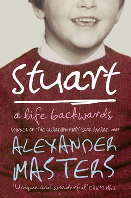 Book Stuart: A Life Backwards by Alexander Masters