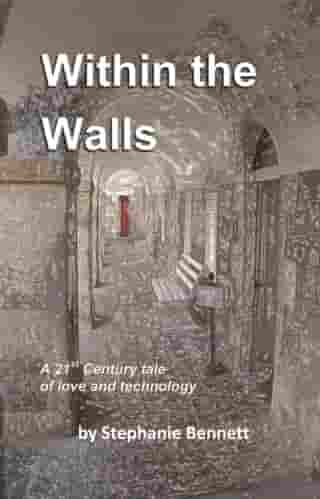 Within the Walls, A 21st Century Tale of Love and Technology