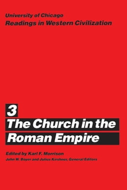 Book University of Chicago Readings in Western Civilization, Volume 3: The Church in the Roman Empire by Karl F. Morrison