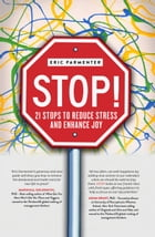 STOP!: 21 Stops to Reduce Stress and Enhance Joy by Eric Parmenter
