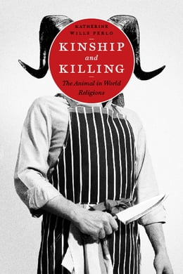 Book Kinship and Killing: The Animal in World Religions by Katherine Wills Perlo