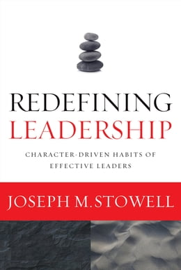 Book Redefining Leadership: Character-Driven Habits of Effective Leaders by Joseph M. Stowell