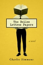The Belles Lettres Papers: A Novel by Charles Simmons