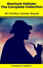 Sherlock Holmes The Complete Collection (Phoenix Classics) by Arthur Conan Doyle