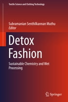 Detox Fashion: Sustainable Chemistry and Wet Processing by Subramanian Senthilkannan Muthu
