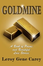 Goldmine: A Book of Poems and Beautiful Love Stories by Leroy Gene Carey