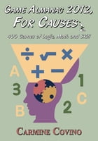 Game Almanac 2012, For Causes: 400 Games of Logic, Math and Skill by Carmine Covino