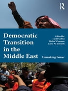 Democratic Transition in the Middle East: Unmaking Power