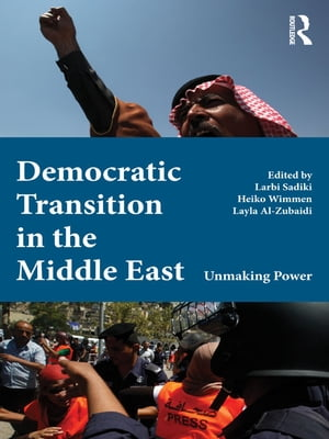 Democratic Transition in the Middle East Unmaking Power