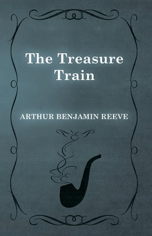 The Treasure Train by Arthur Benjamin Reeve