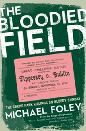 The Bloodied Field Croke Park. Sunday 21 November 1920