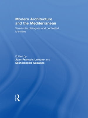 Modern Architecture and the Mediterranean Vernacular Dialogues and Contested Identities