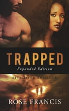 Trapped: Expanded Edition: BWWM Zombie Apocalypse Romance by Rose Francis