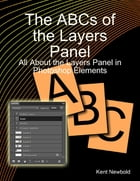 The ABCs of the Layers Panel: All About the Layers Panel in Photoshop Elements by Kent Newbold