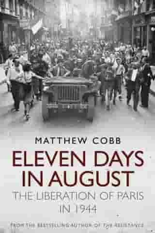 Eleven Days in August: The Liberation of Paris in 1944 by Matthew Cobb