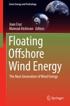 Floating Offshore Wind Energy: The Next Generation of Wind Energy by Joao Cruz