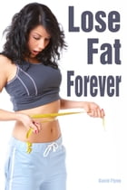 Lose Fat Forever by David Flynn