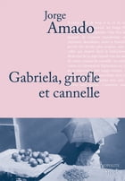 Gabriela, Girofle et Cannelle by Jorge Amado