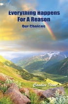 Everything Happens For A Reason: Our Choices by Candice Irene